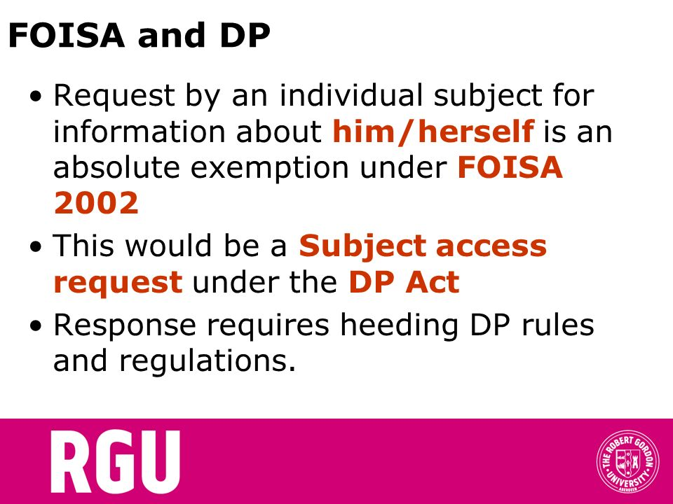 FOISA and DP Request by an individual subject for information about him/herself is an absolute exemption under FOISA 2002.