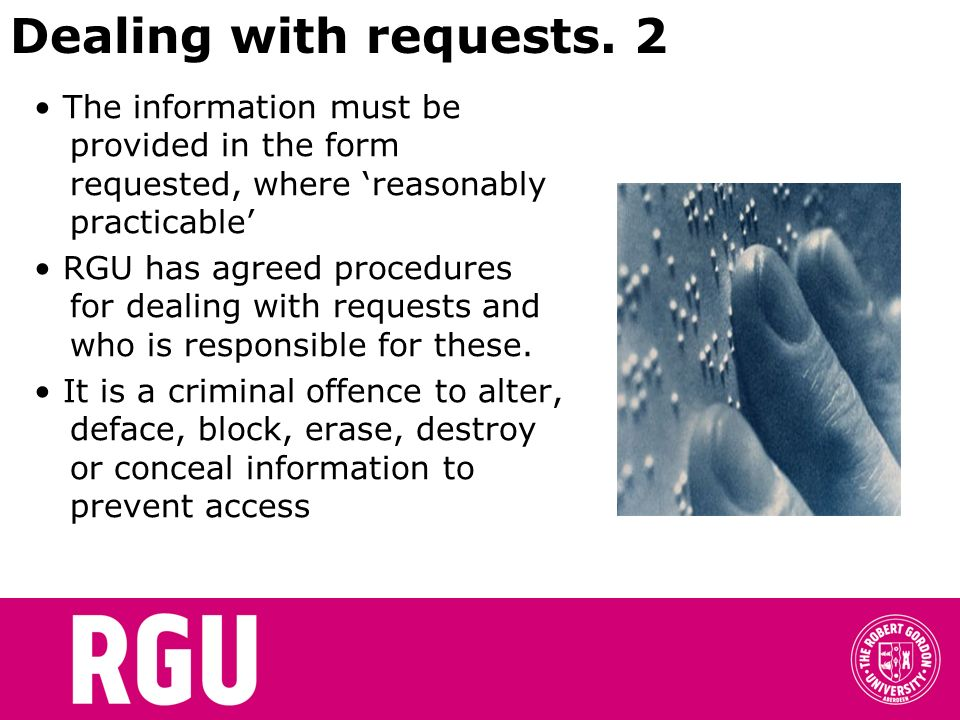 Dealing with requests. 2 • The information must be provided in the form requested, where 'reasonably practicable'