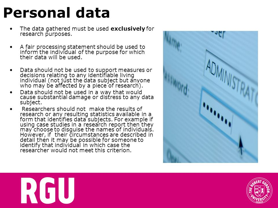 Personal data The data gathered must be used exclusively for research purposes.