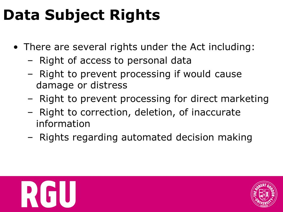 Data Subject Rights There are several rights under the Act including: