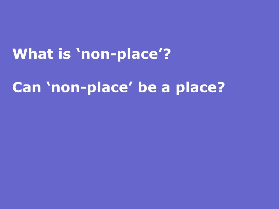 What is 'non-place' Can 'non-place' be a place