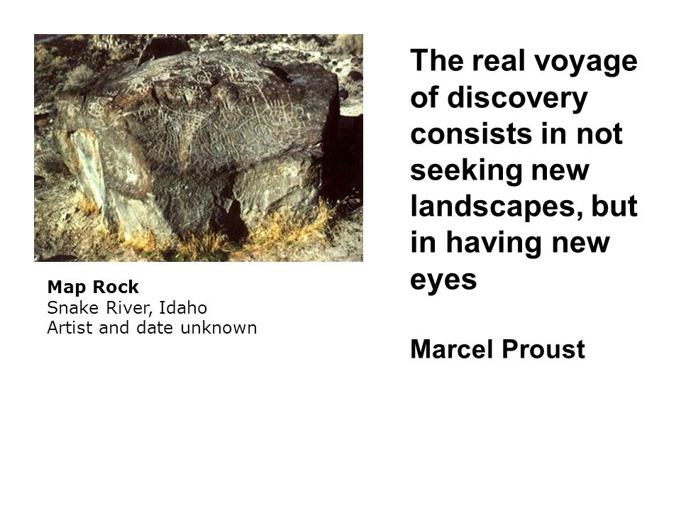 The real voyage of discovery consists in not seeking new landscapes, but in having new eyes Marcel Proust