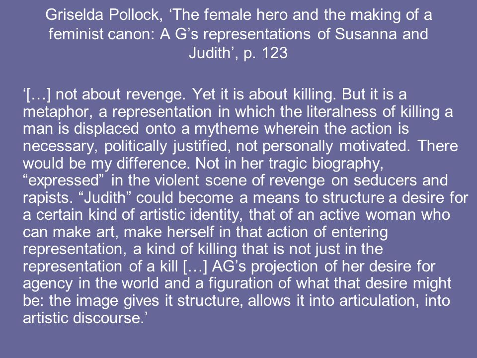 Griselda Pollock, 'The female hero and the making of a feminist canon: A G's representations of Susanna and Judith', p. 123