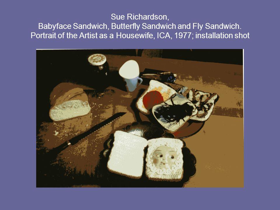 Sue Richardson, Babyface Sandwich, Butterfly Sandwich and Fly Sandwich