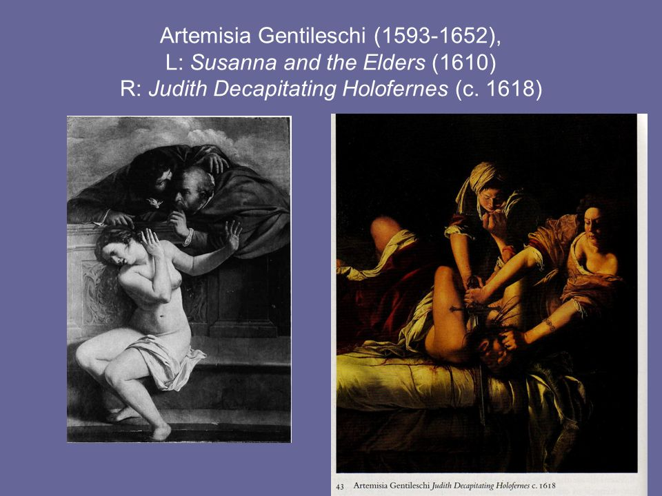 Artemisia Gentileschi (1593-1652), L: Susanna and the Elders (1610) R: Judith Decapitating Holofernes (c. 1618)