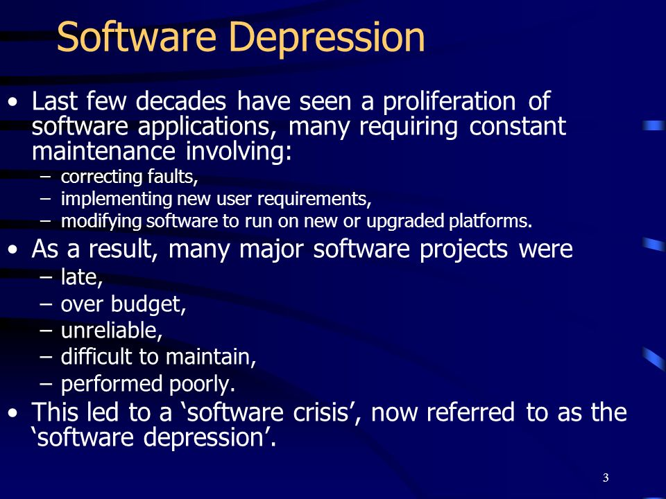 Software Depression Last few decades have seen a proliferation of software applications, many requiring constant maintenance involving:
