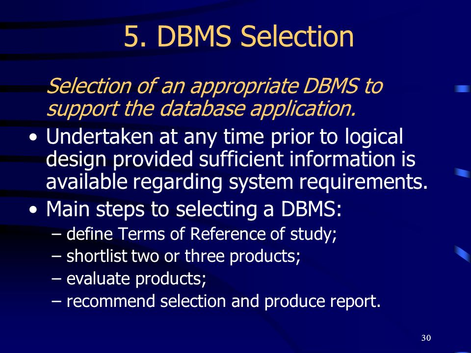 5. DBMS Selection Selection of an appropriate DBMS to support the database application.