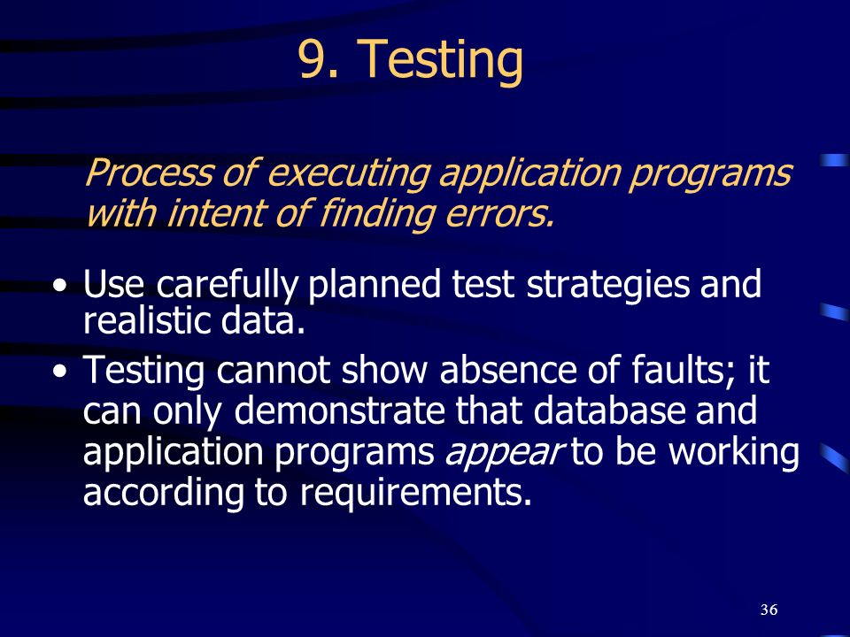 9. Testing Process of executing application programs with intent of finding errors. Use carefully planned test strategies and realistic data.