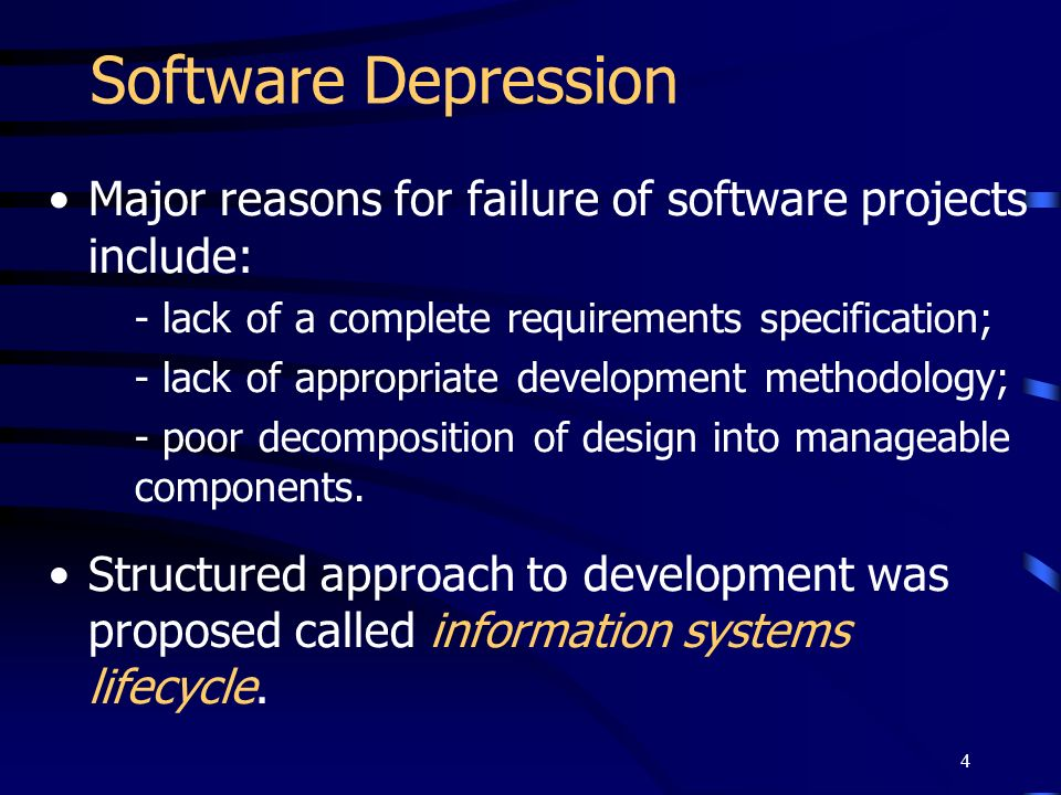 Software Depression Major reasons for failure of software projects include: - lack of a complete requirements specification;