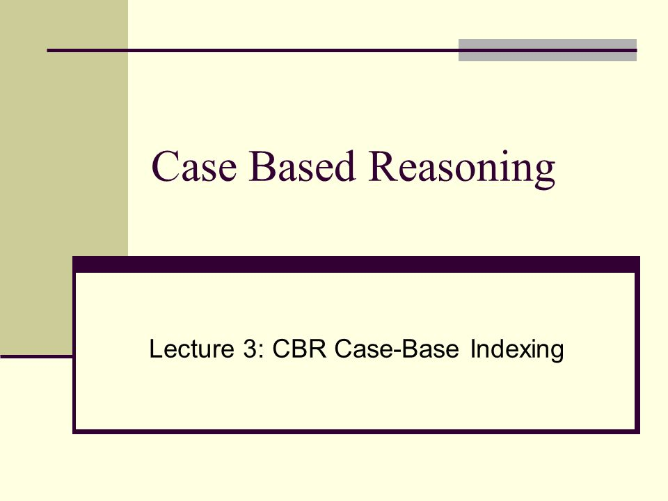 Lecture 3: CBR Case-Base Indexing