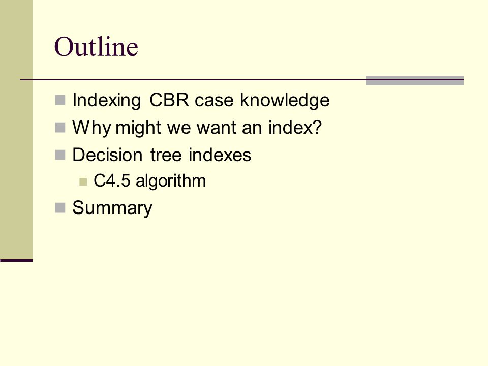 Outline Indexing CBR case knowledge Why might we want an index
