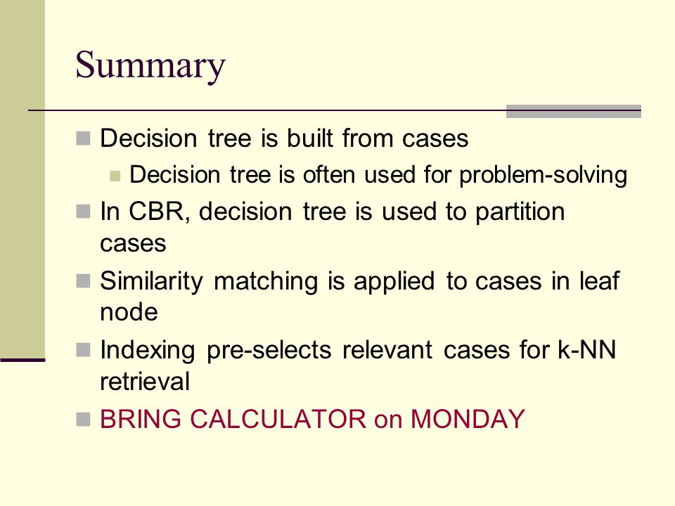 Summary Decision tree is built from cases