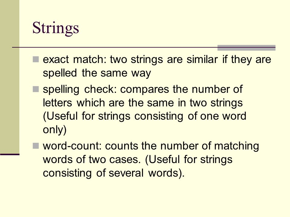 Strings exact match: two strings are similar if they are spelled the same way.