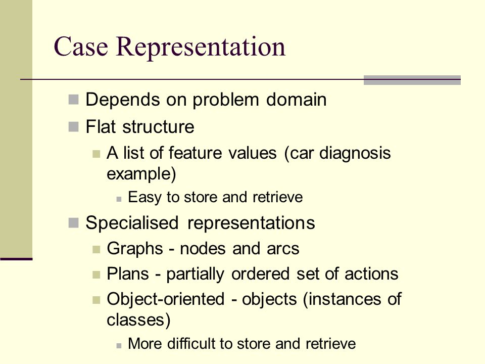 Case Representation Depends on problem domain Flat structure