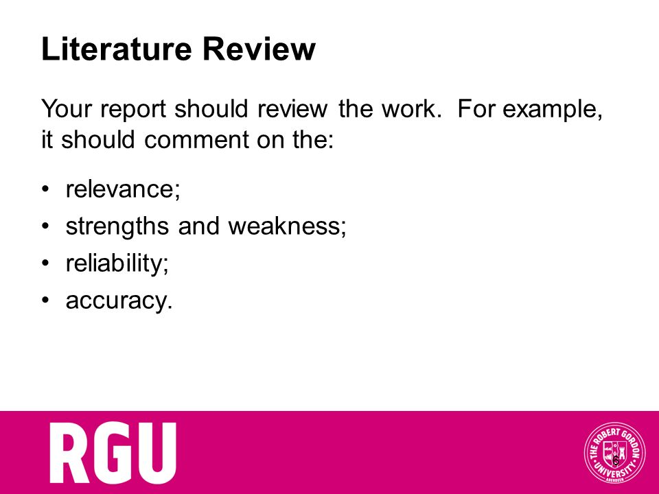 Literature Review Your report should review the work. For example, it should comment on the: relevance;