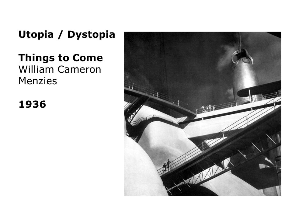 Utopia / Dystopia Things to Come 1936 Things to Come William Cameron