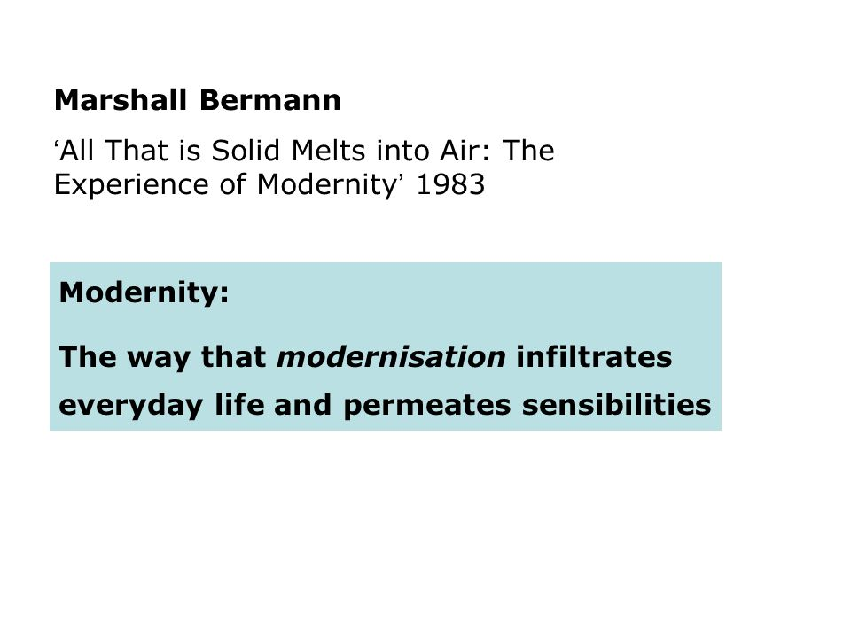 Marshall Bermann 'All That is Solid Melts into Air: The Experience of Modernity' 1983. Modernity:
