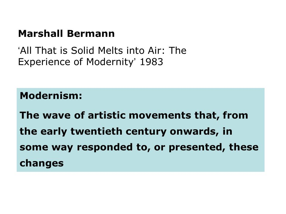 Marshall Bermann 'All That is Solid Melts into Air: The Experience of Modernity' 1983. Modernism: