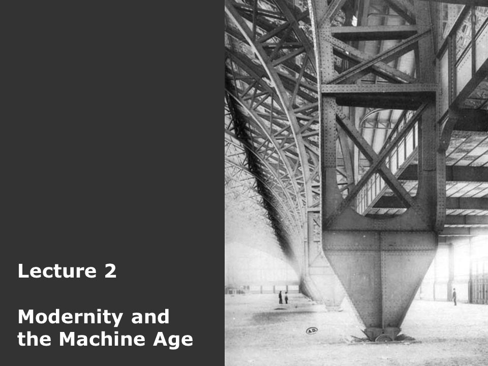 Lecture 2 Modernity and the Machine Age