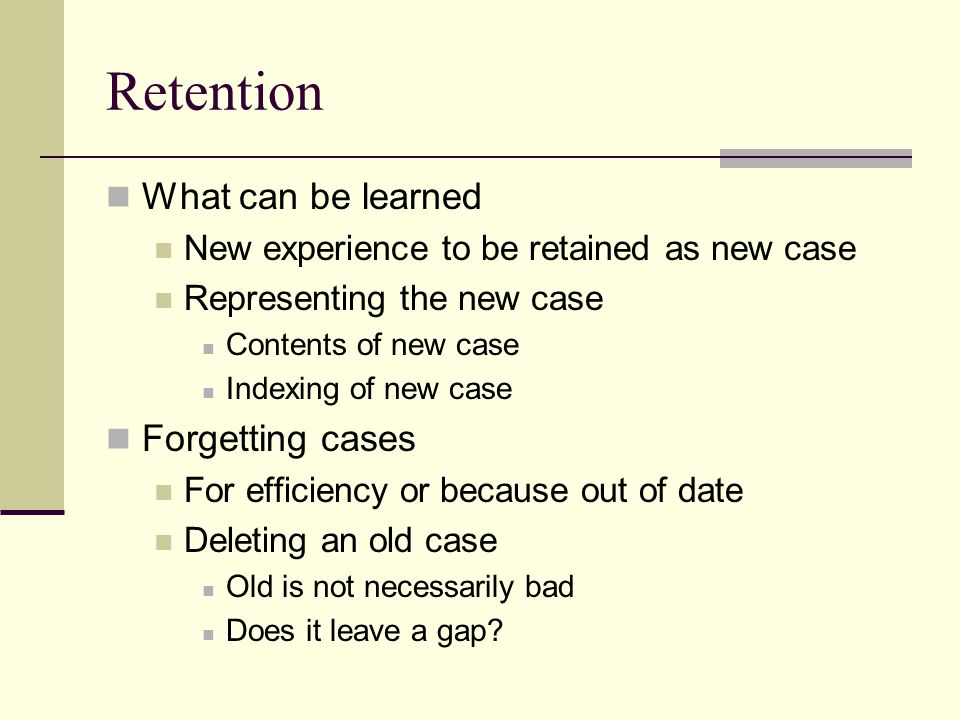 Retention What can be learned Forgetting cases