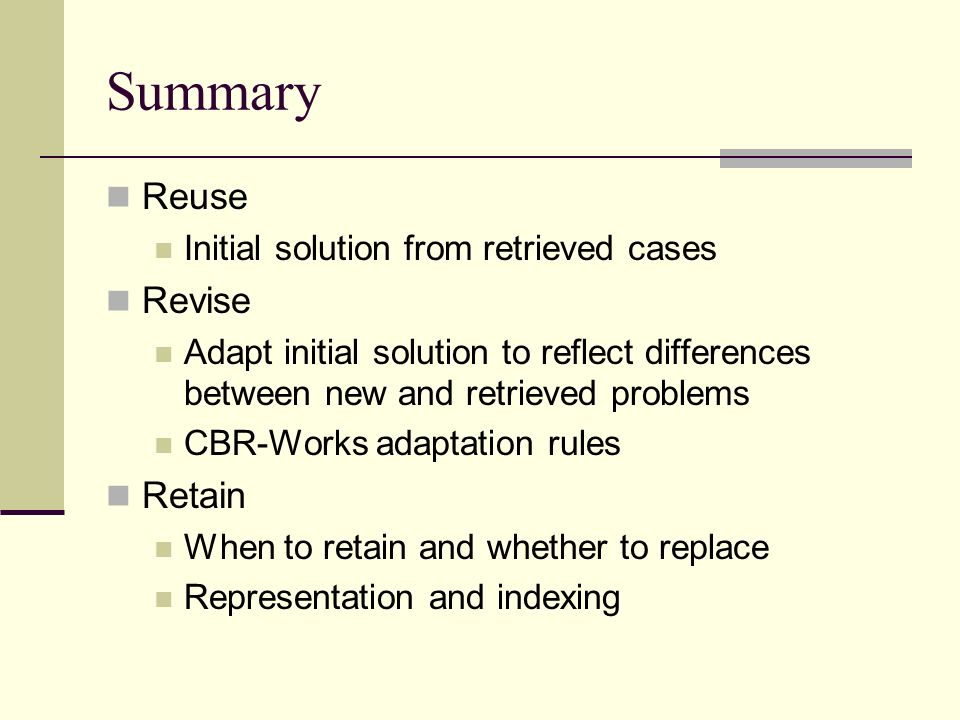 Summary Reuse Revise Retain Initial solution from retrieved cases