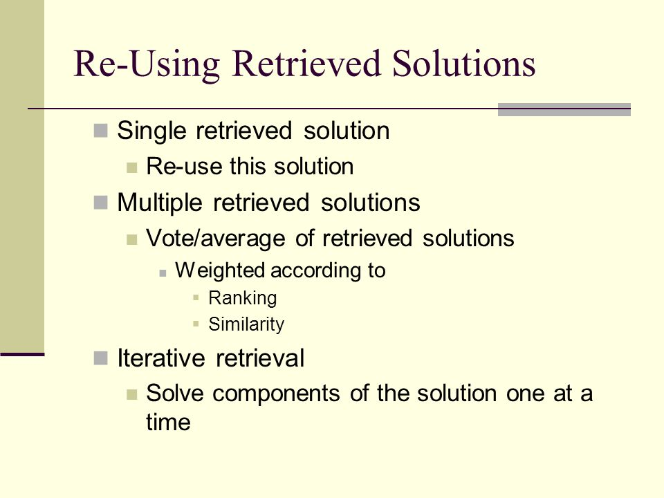 Re-Using Retrieved Solutions