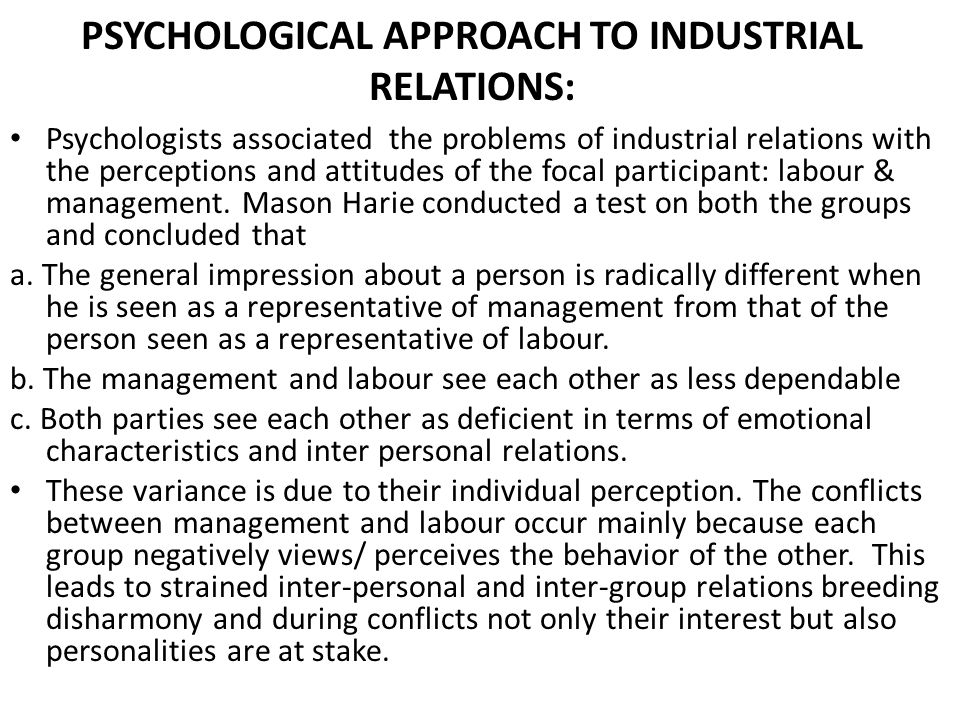 PSYCHOLOGICAL APPROACH TO INDUSTRIAL RELATIONS: