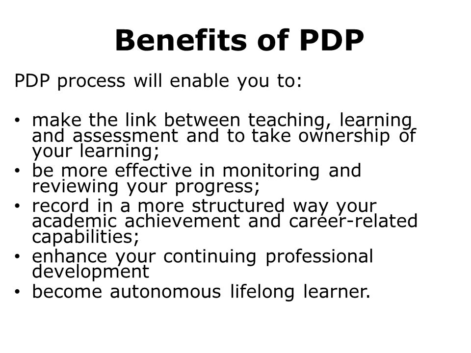 Benefits of PDP PDP process will enable you to: