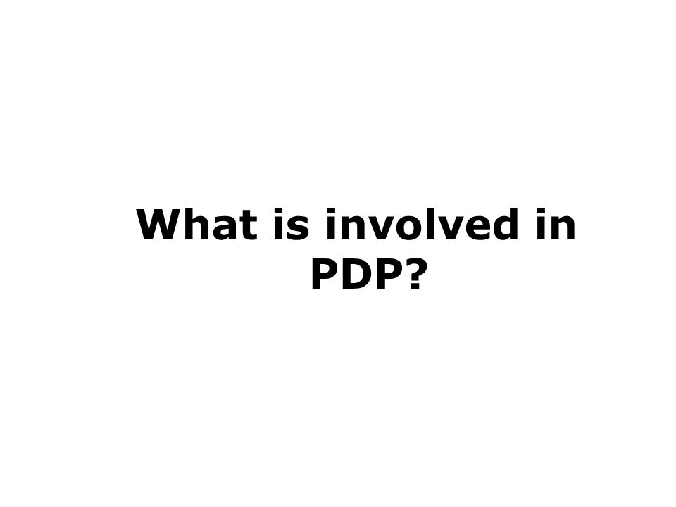 What is involved in PDP