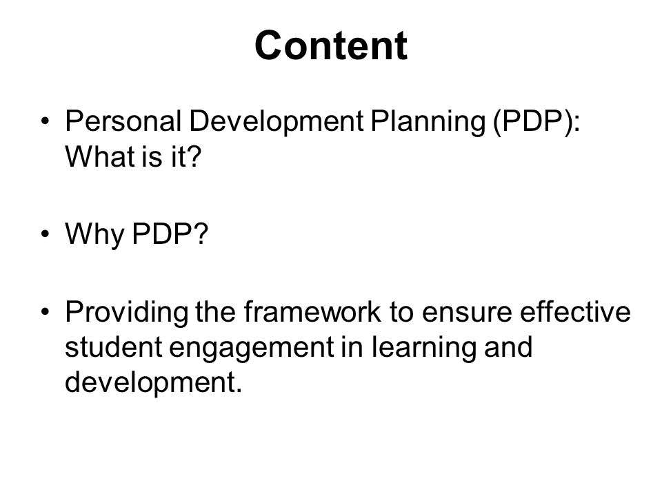 Content Personal Development Planning (PDP): What is it Why PDP