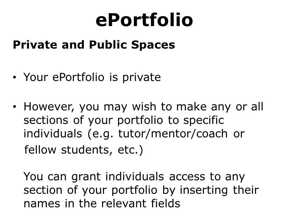 ePortfolio Private and Public Spaces Your ePortfolio is private