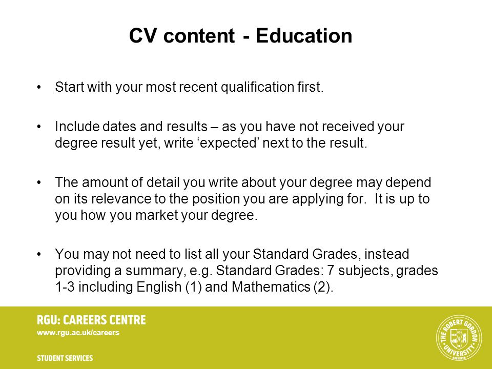 CV content - Education Start with your most recent qualification first.