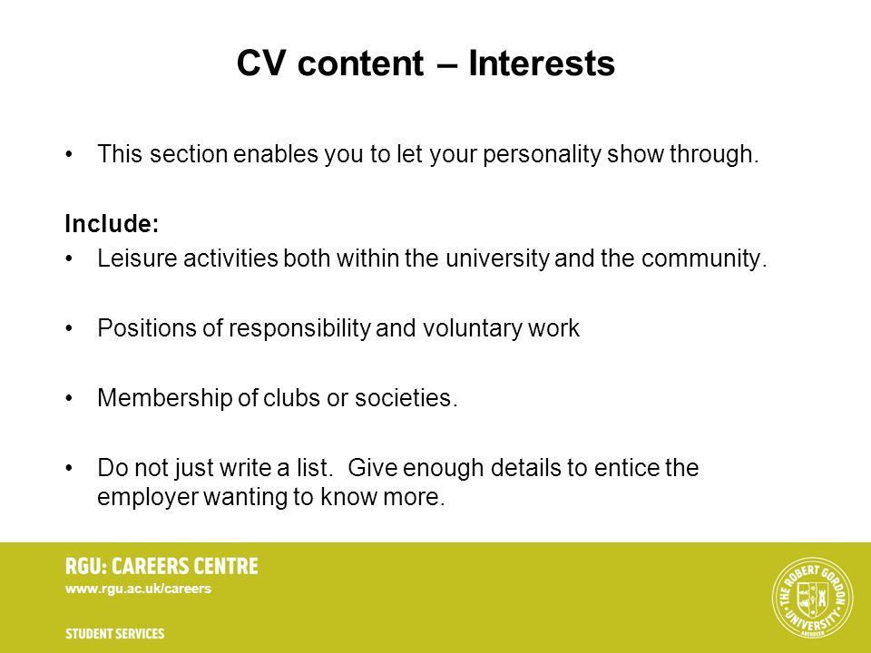 CV content – Interests This section enables you to let your personality show through. Include: