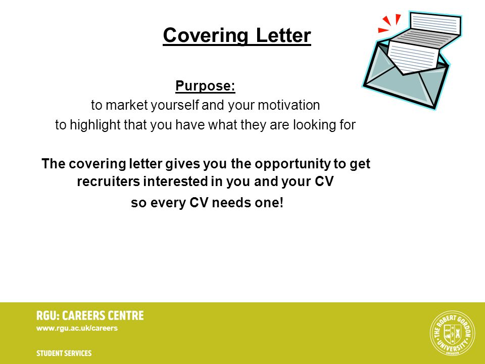 Covering Letter Purpose: to market yourself and your motivation