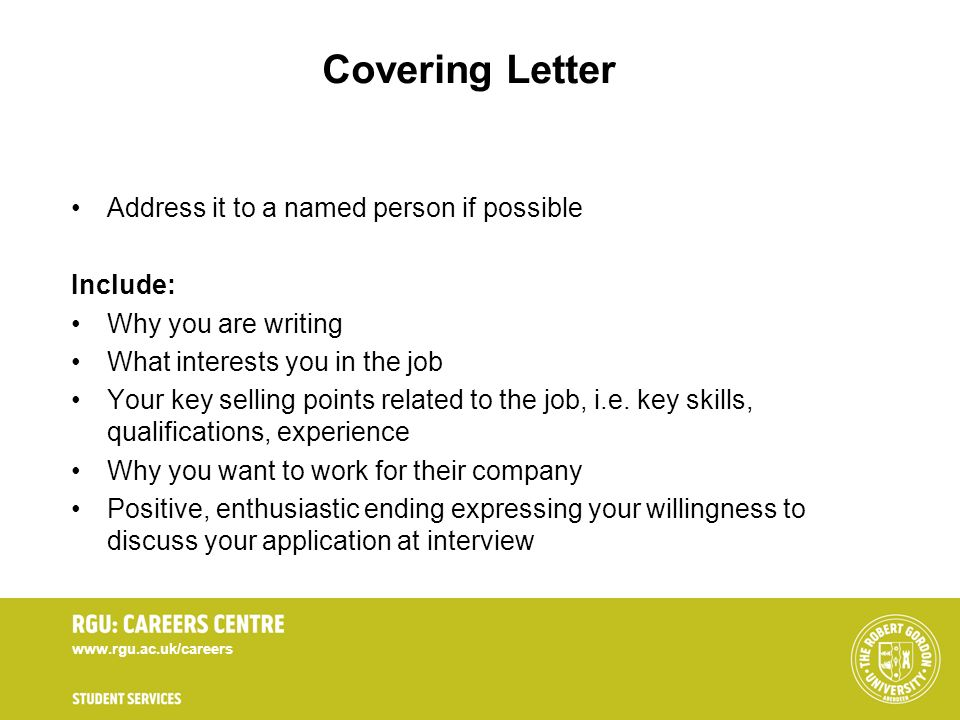 Covering Letter Address it to a named person if possible Include: