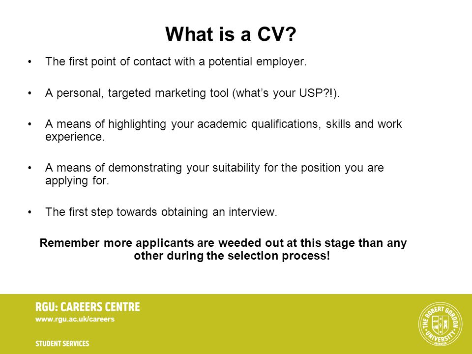 What is a CV The first point of contact with a potential employer.