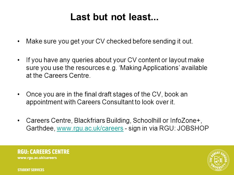 Last but not least... Make sure you get your CV checked before sending it out.