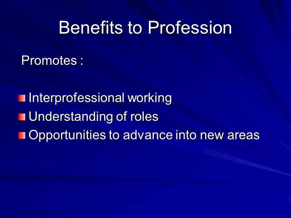 Benefits to Profession