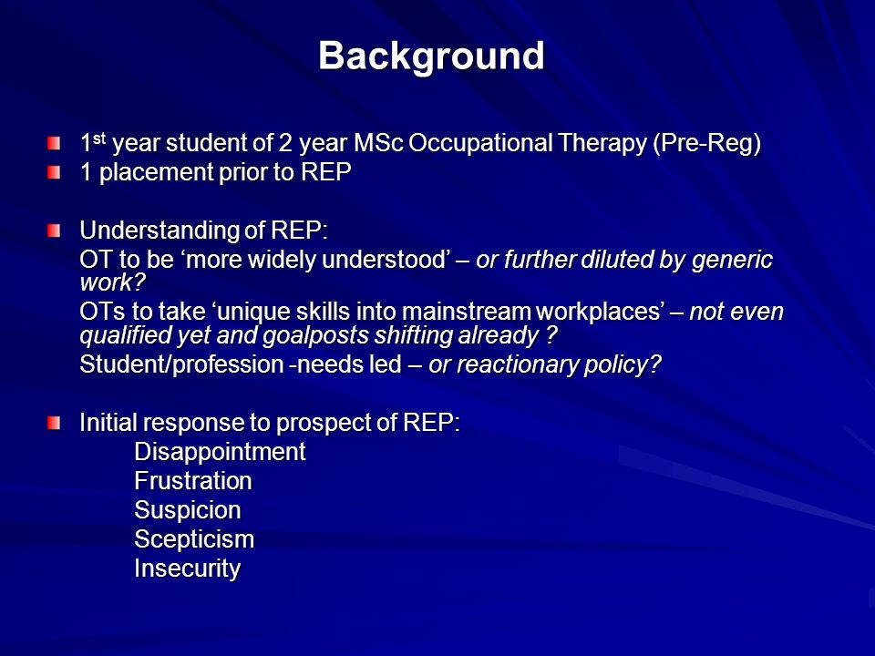 Background 1st year student of 2 year MSc Occupational Therapy (Pre-Reg) 1 placement prior to REP.