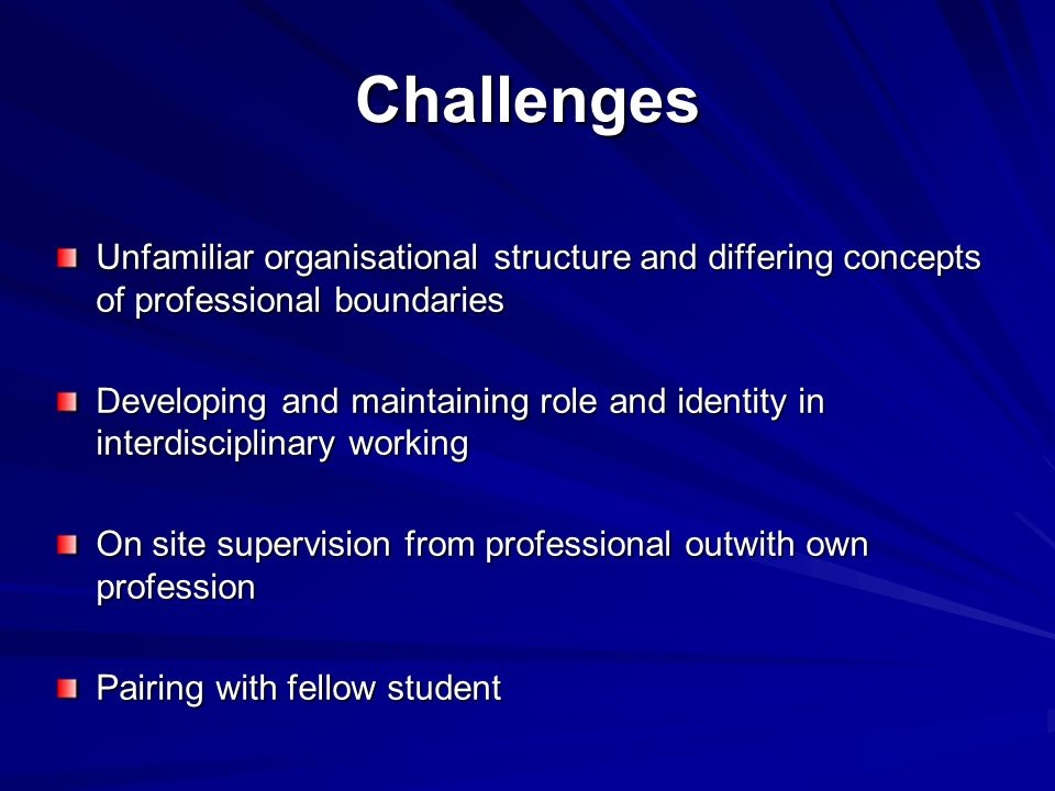 Challenges Unfamiliar organisational structure and differing concepts of professional boundaries.