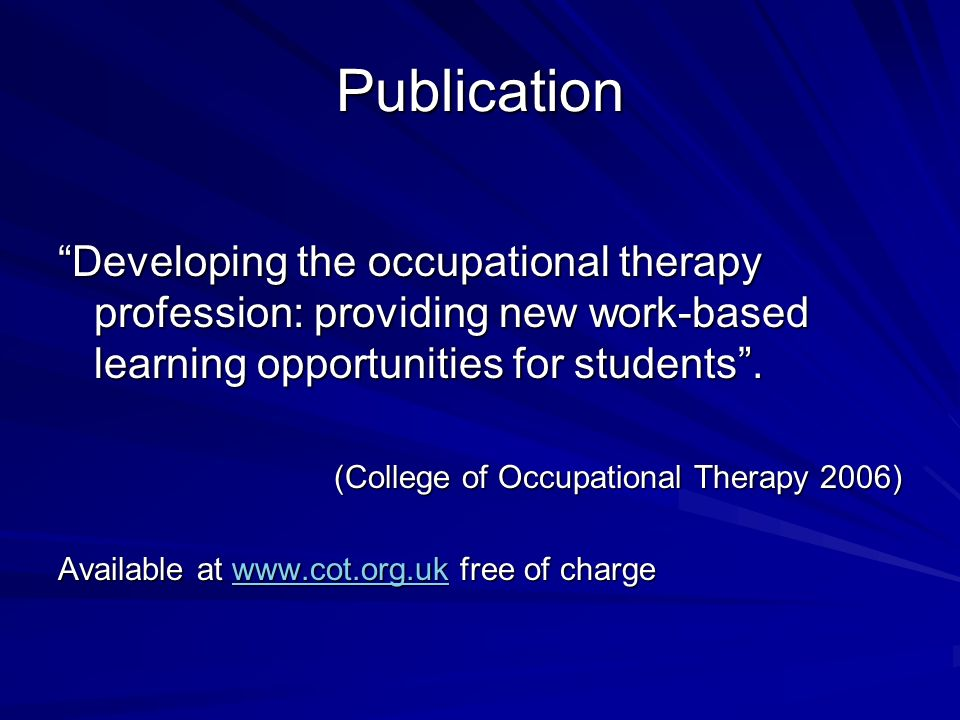 Publication Developing the occupational therapy profession: providing new work-based learning opportunities for students .