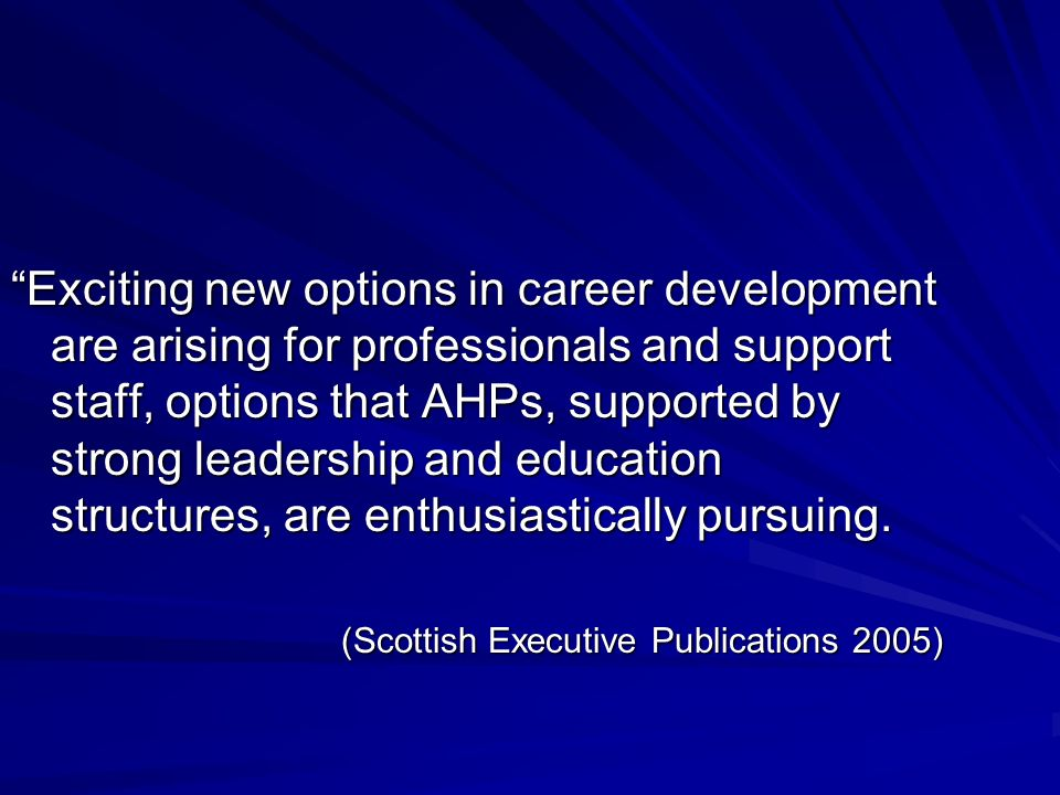 Exciting new options in career development are arising for professionals and support staff, options that AHPs, supported by strong leadership and education structures, are enthusiastically pursuing.