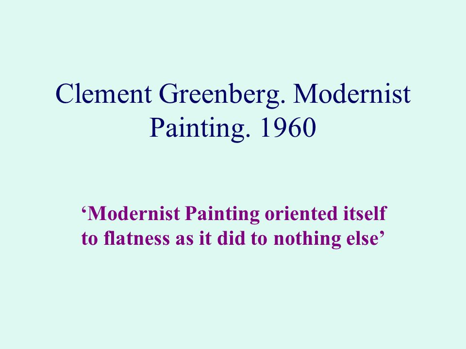 Clement Greenberg. Modernist Painting. 1960