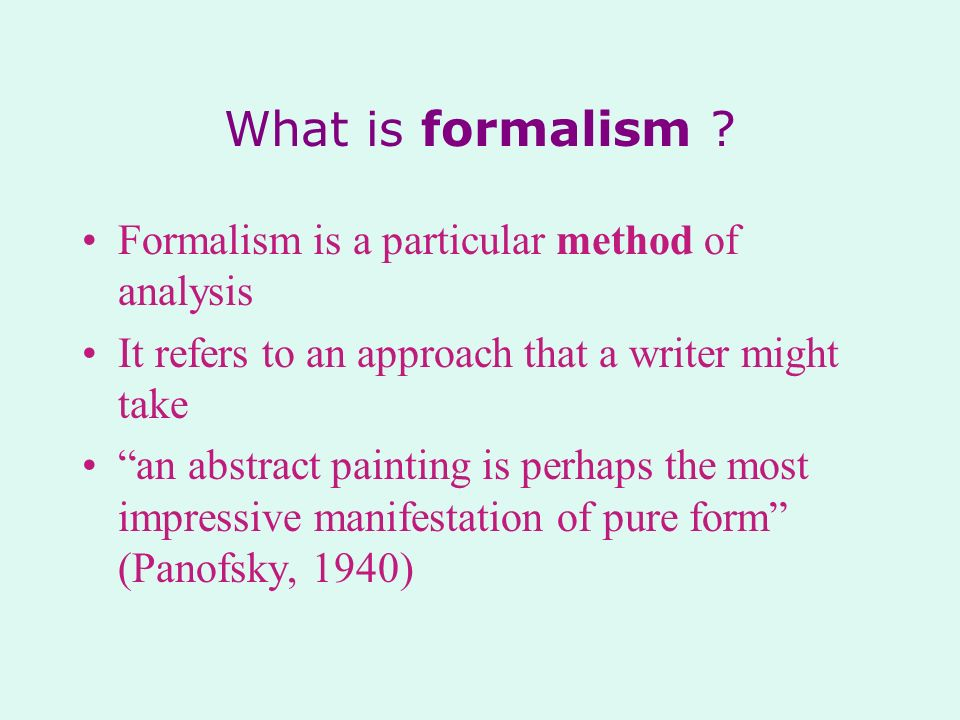 What is formalism Formalism is a particular method of analysis