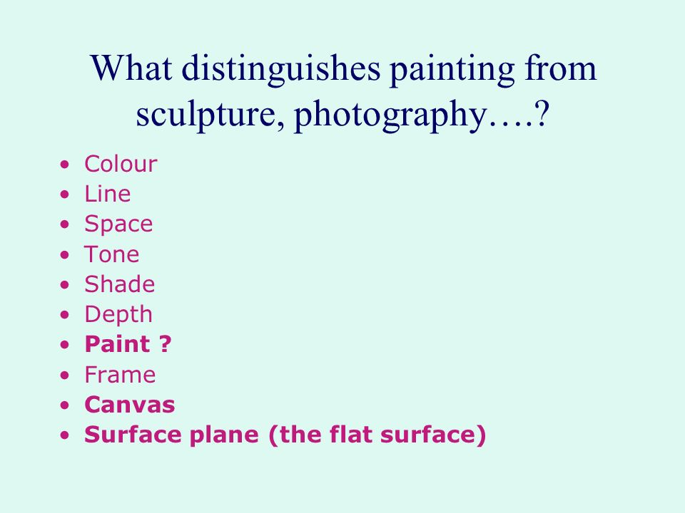 What distinguishes painting from sculpture, photography….