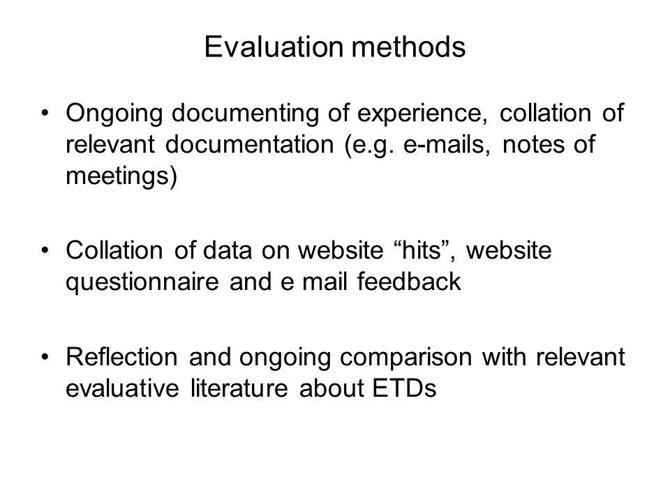 Evaluation methods Ongoing documenting of experience, collation of relevant documentation (e.g. e-mails, notes of meetings)