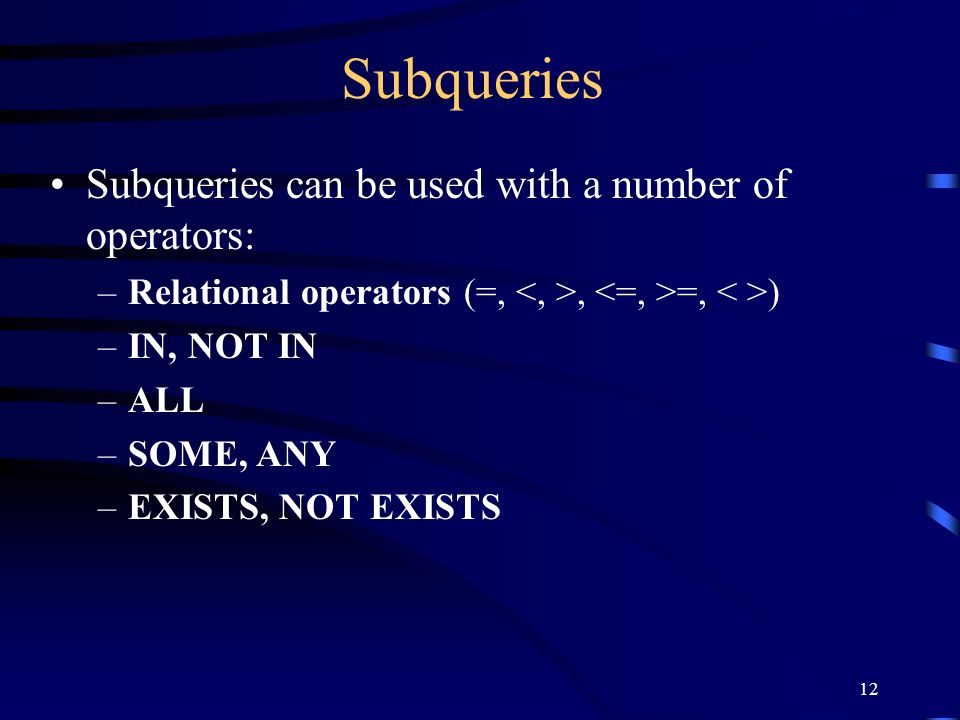Subqueries Subqueries can be used with a number of operators: