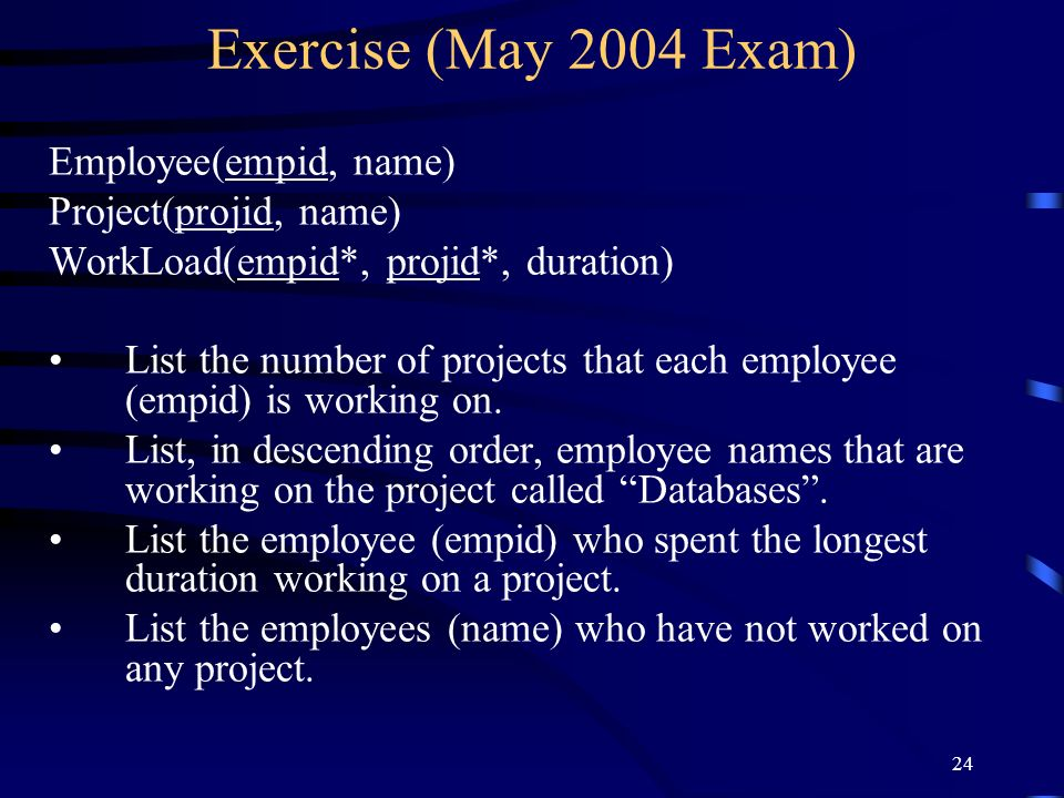 Exercise (May 2004 Exam) Employee(empid, name) Project(projid, name)