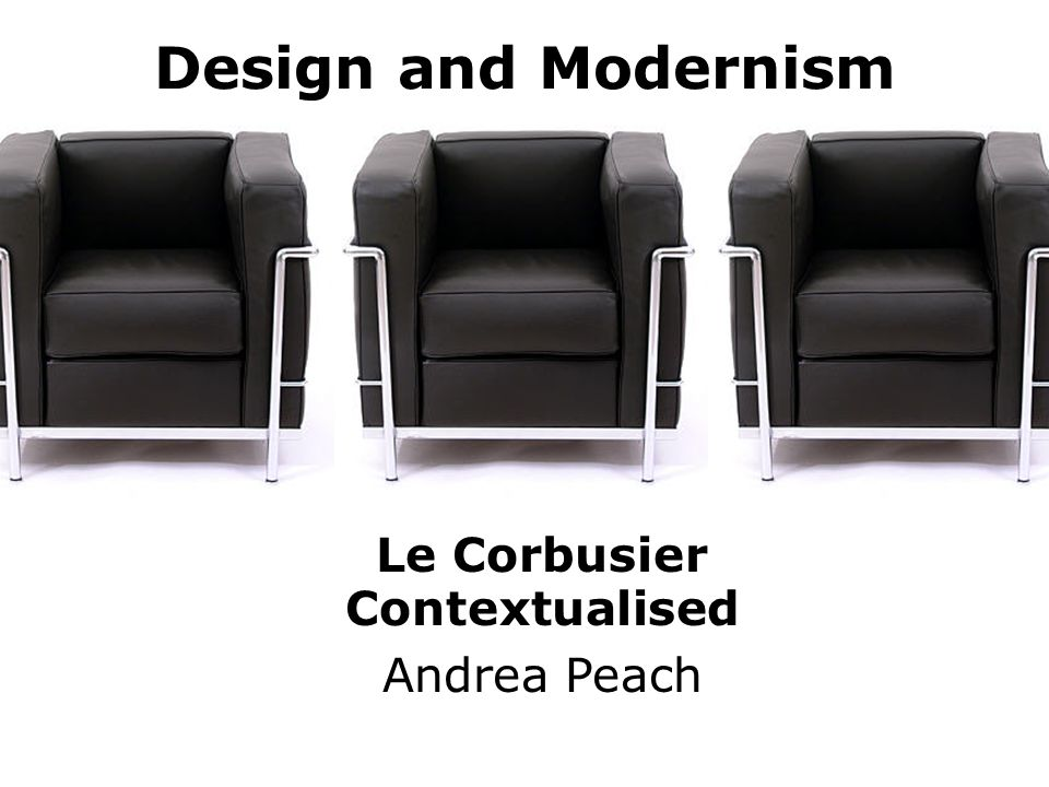 Design and Modernism Le Corbusier Contextualised Andrea Peach