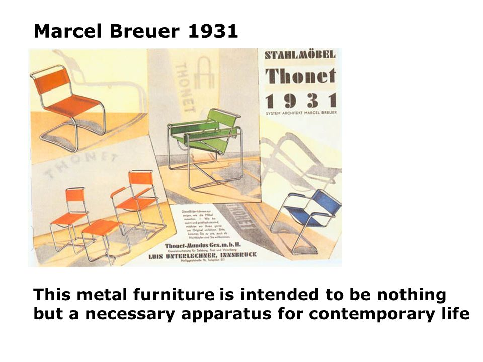 Marcel Breuer 1931 Welded tubular steel furniture - most iconic artefact of this period. Shown at Weissenhof.